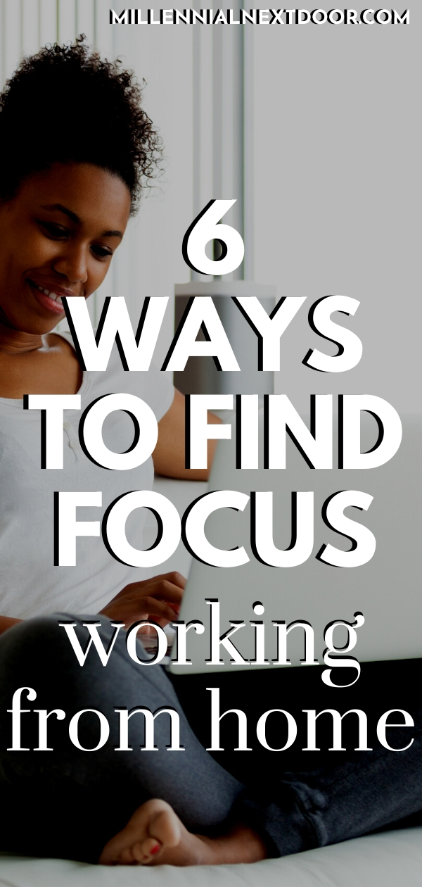 6 Ways to Find Focus While Working from Home