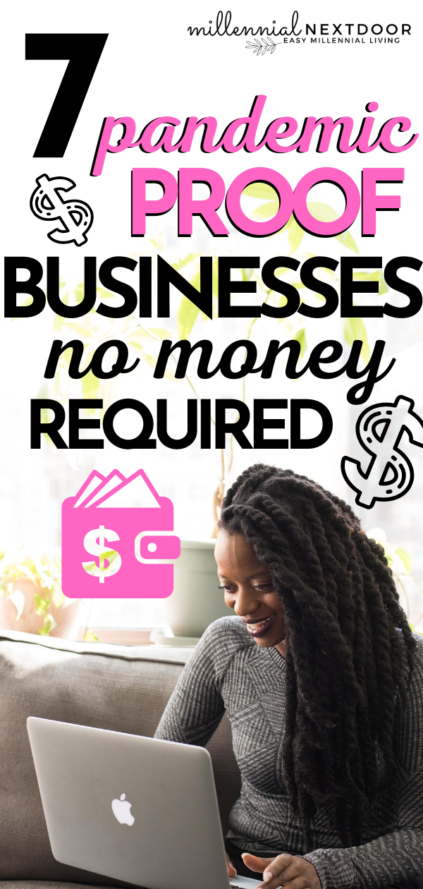 7 Pandemic Proof Businesses No Money Required